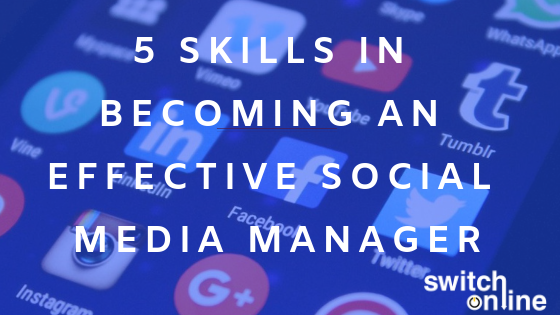 5 Skills in becoming an effective social media manager